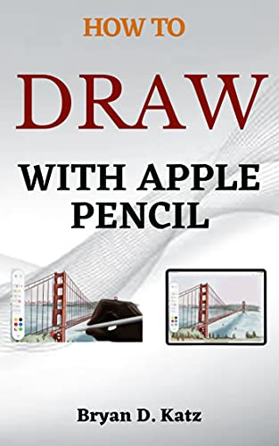 HOW TO DRAW WITH APPLE PENCIL: A Simple Guide on How to Pair, Draw and Annotate With the Apple Pencil On, iPhone, iPad, And Mac (English Edition)