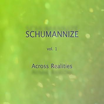 Schumannize, Vol. 1 - Across Realities