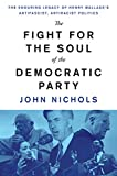 The Fight for the Soul of the Democratic Party: The Enduring Legacy of Henry Wallace's Anti-Fascist, Anti-Racist Politics