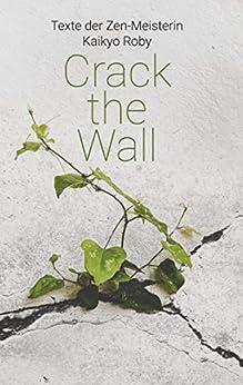 Crack the Wall (German Edition) par [Kyoku Barbara Lutz]