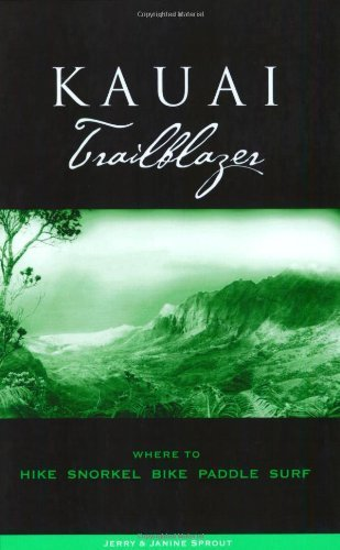 Kauai Trailblazer: Where to Hike, Snorkel, Bike, Paddle, Surf ( by Jerry Sprout (2007-06-15)