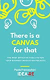 There is a canvas for that: The most effective tools to run your business project (idea-re Book 1) (English Edition)