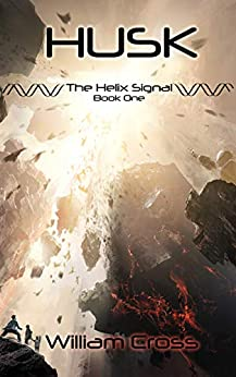 Husk (The Helix Signal Book 1) by [William Cross]