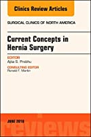 Current Concepts in Hernia Surgery, An Issue of Surgical Clinics (Volume 98-3) (The Clinics: Surgery, Volume 98-3)