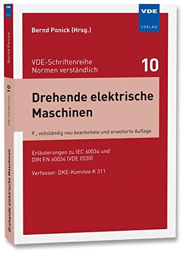 Drehende elektrische Maschinen: Erläuterungen zu IEC 60034 und DIN EN 60034 (VDE 0530) (VDE-Schriftenreihe - Normen verständlich Bd. 10)