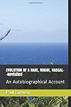 EVOLUTION OF A RAKE, ROGUE, RASCAL--Revisited: An Autobiographical Account