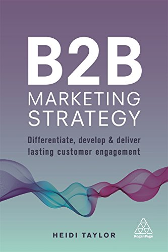 B2B Marketing Strategy: Differentiate, Develop and Deliver Lasting Customer Engagement