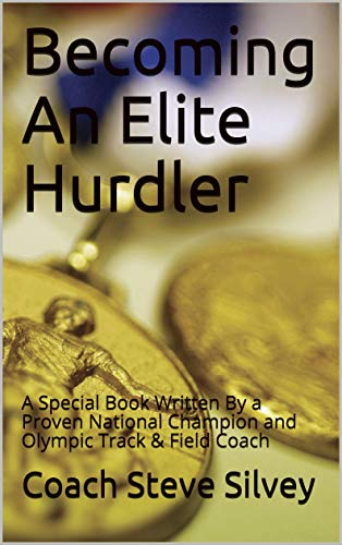 Becoming An Elite Hurdler: A Special Book Written By a Proven National Champion and Olympic Track & Field Coach (English Edition)