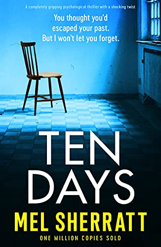 Ten Days: A completely gripping psychological thriller with a shocking twist by [Mel Sherratt]