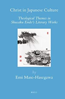 Christ in Japanese Culture: Theological Themes in Shusaku Endo's Literary Works (Brill's Japanese Studies Library) by Emi ...