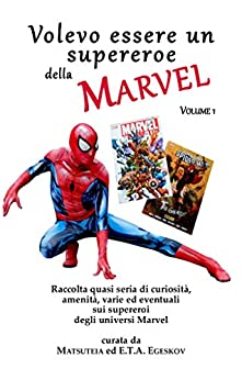 Volevo essere un supereroe della Marvel vol. 1 (Italian Edition) by [Matsuteia, E.T.A. Egeskov, Adele Ross]
