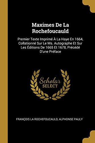 FRE-MAXIMES DE LA ROCHEFOUCAUL: Premier Texte Imprimé À La Haye En 1664, Collationné Sur Le Ms. Autographe Et Sur Les Éditions de 1665 Et 1678, Précédé d'Une Préface