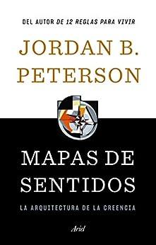 Mapas de sentidos: La arquitectura de la creencia de [Jordan B. Peterson, Juanjo Estrella González]