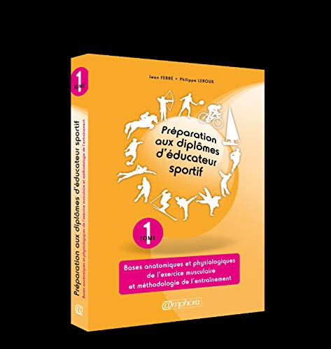 PREPARATION AUX DIPLOMES D'EDUCATEUR SPORTIF (TOME 1): BASES ANATOMIQUES ET PHYSIOLOGIQUES DE...