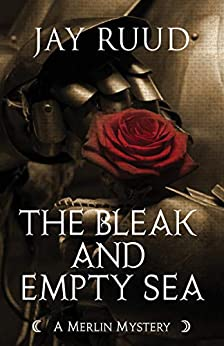The Bleak and Empty Sea (The Merlin Mysteries Book 3) by [Jay Ruud]