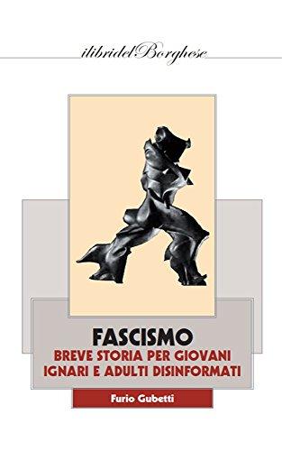 FASCISMO: Breve Storia Per Giovani Ignari E Adulti Disinformati (I LIBRI DEL BORGHESE Vol. 89)
