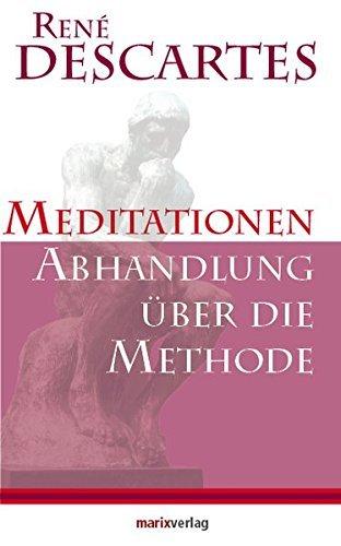 Meditationen / Abhandlung über die Methode by René Descartes (2011-09-21)
