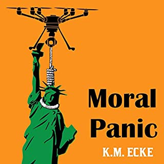 Moral Panic                   By:                                                                                                                                 K.M. Ecke                               Narrated by:                                                                                                                                 K.M. Ecke                      Length: 6 hrs and 8 mins     4 ratings     Overall 4.0