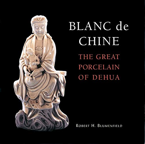 Compare Textbook Prices for Blanc de Chine: The Great Porcelain of Dehua  ISBN 0028195082939 by Blumenfield, Robert H.