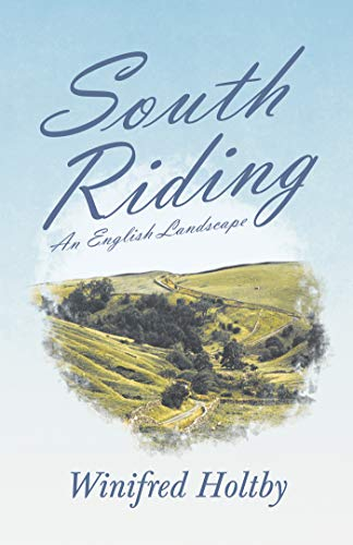 South Riding An English Landscape Kindle Edition By Holtby Winifred Literature Fiction Kindle Ebooks Amazon Com