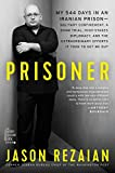 Prisoner: My 544 Days in an Iranian Prison―Solitary Confinement, a Sham Trial, High-Stakes Diplomacy, and the Extraordinary Efforts It Took to Get Me Out