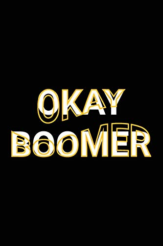 Okay Boomer: Funny Boomer Meme Saying Blank Lined Paper Journal