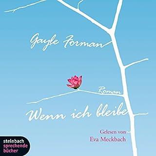 Wenn ich bleibe                   Autor:                                                                                                                                 Gayle Forman                               Sprecher:                                                                                                                                 Eva Meckbach                      Spieldauer: 4 Std. und 48 Min.     87 Bewertungen     Gesamt 4,4