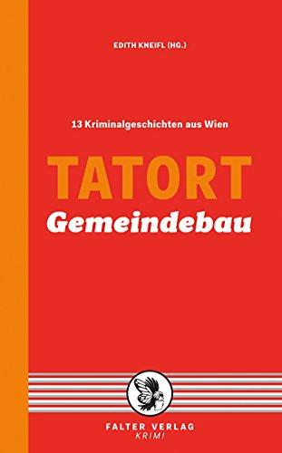 Tatort Gemeindebau: 13 Kriminalgeschichten aus Wien (Tatort Kurzkrimis 11)