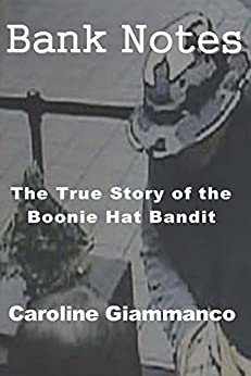 Bank Notes: The True Story of the Boonie Hat Bandit by [Caroline Giammanco]