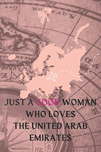 Just a good woman who loves United Arab Emirates: United Arab Emirates notebook for women-Book Gift for United Arab Emirates Lovers - Cute Gift Idea For United Arab Emirates Lovers| Funny Cute Gift