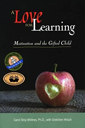 A Love for Learning: Motivation and the Gifted Child by Carol Strip Whitney (2007-06-01)