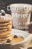 Las 100 mejores recetas de tortitas: Rápido, barato y fácil para el desayuno perfecto - Las recetas más deliciosas e importantes. Para principiantes y avanzados y cualquier dieta