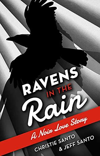 Ravens In The Rain: A Noir Love Story by [Christie Santo, Jeff Santo]