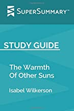 Study Guide: The Warmth Of Other Suns by Isabel Wilkerson (SuperSummary)