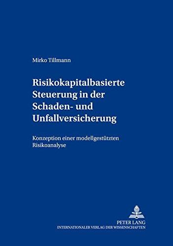 Risikokapitalbasierte Steuerung in der Schaden- und Unfallversicherung: Konzeption einer modellgestützten Risikoanalyse (Beiträge zum Controlling, Band 8)