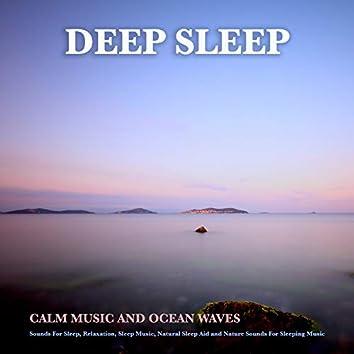 Deep Sleep: Calm Music and Ocean Waves Sounds For Sleep, Relaxation, Sleep Music, Natural Sleep Aid and Nature Sounds For Sleeping Music