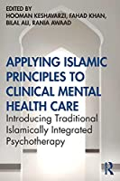 Applying Islamic Principles to Clinical Mental Health Care: Introducing Traditional Islamically Integrated Psychotherapy