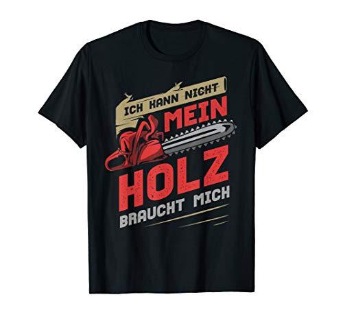 Herren Ich Kann Nicht Mein Holz Braucht Mich Holzfäller T-Shirt T-Shirt