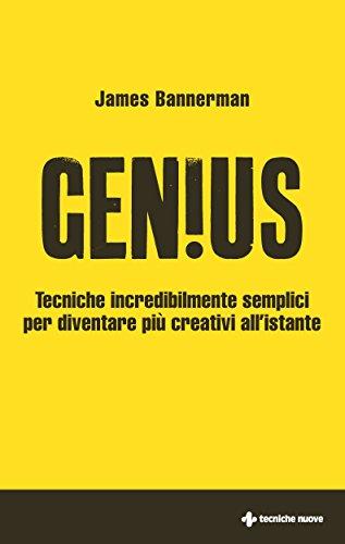 Genius: Tecniche incredibilmente semplici per diventare più creativi all'istante (Italian Edition)