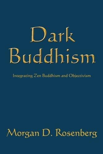 Dark Buddhism: Integrating Zen Buddhism and Objectivism