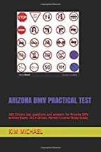 ARIZONA DMV PRACTICAL TEST: 360 Drivers test questions and answers for Arizona DMV written Exam: 2019 Drivers Permit/License Study Guide