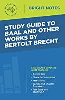 Study Guide to Baal and Other Works by Bertolt Brecht