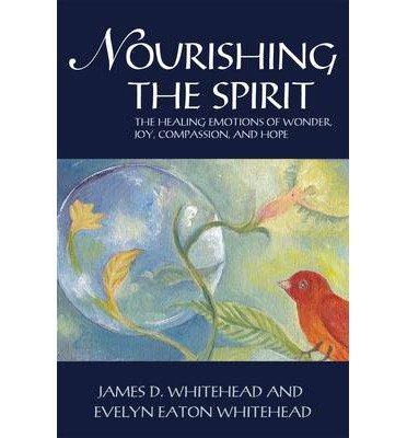 (Nourishing the Spirit: The Positive Emotions of Wonder, Joy, Compassion and Hope) By James D. Whitehead (Author) Paperback on (Sep , 2012)