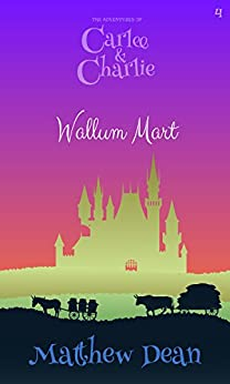 Wallum Mart (The Adventures of Carlee and Charlie #4) by [Matthew Dean]