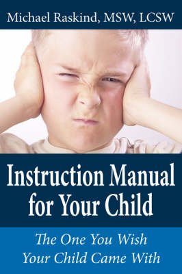 [(Instruction Manual for Your Child : The One You Wish Your Child Came With)] [By (author) Michael Raskind] published on (May, 2008)