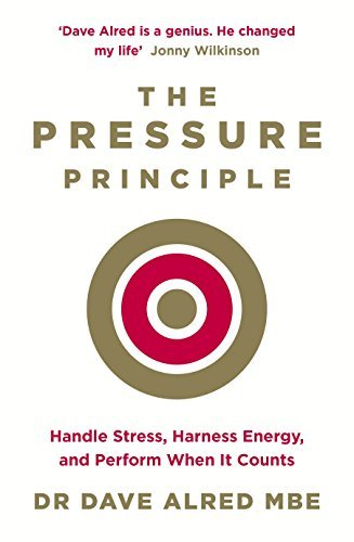 The Pressure Principle: Handle Stress, Harness Energy, And Perform When It Counts By Dr Dave Alred MBE (2016-04-28)