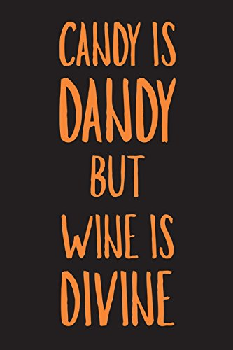 Candy Is Dandy But Wine Is Divine: Funny Halloween 2018 Novelty Gift Notebook For Wine Lovers