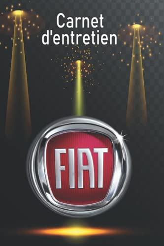 Carnet d'entretien Fiat: Carnet d'entretien automobile spécial Fiat avec 80 pages prédéfinies pour un meilleur suivie de l'entretien et les ... vehicule pour suivi entretien et réparations