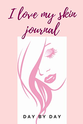 I LOVE MY SKIN - JOURNAL: day by day