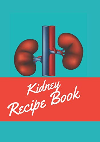 KIDNEY RECIPE BOOK: BLANK JOURNAL WITH A FEW EXAMPLES TO HELP YOU TO COLLECT FAVOURITE MEALS FOR YOUR RENAL SYSTEM.  SELF HELP TO AVOID DISEASE AND ... DEGENERATION OF ORGANS & BODY FUNCTION